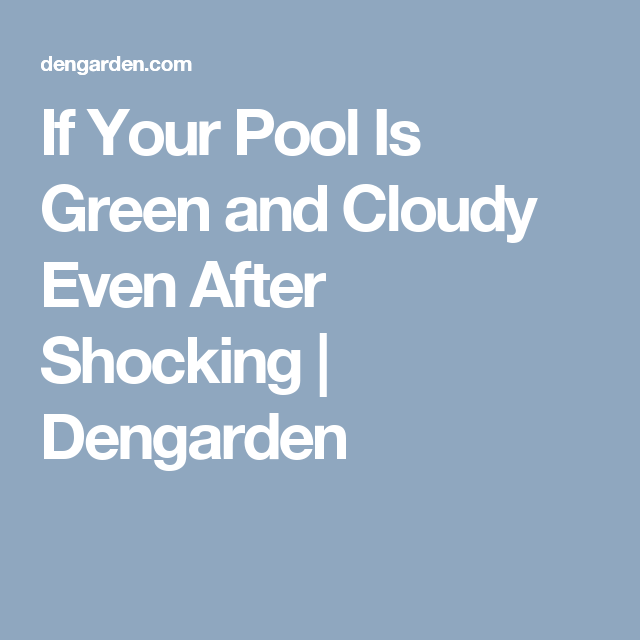 Why Is My Pool Green And Cloudy Even After Shocking For The Home