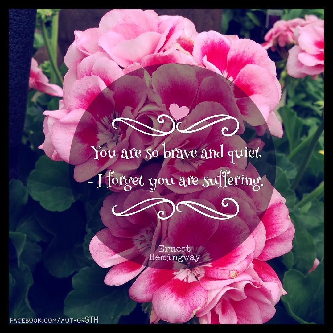 Quotes On Flowers And Love You Are So Brave & Quietquote Quotes Brave Quiet