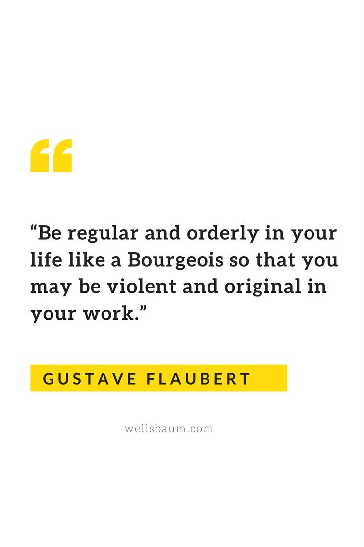 Be Regular And Orderly In Your Life Like A Bourgeois So That You May Violent Original Work Gustave Flaubert
