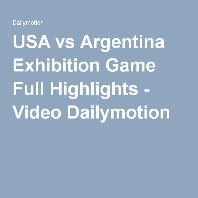 USA vs Argentina Exhibition Game Full Highlights - Video Dailymotion