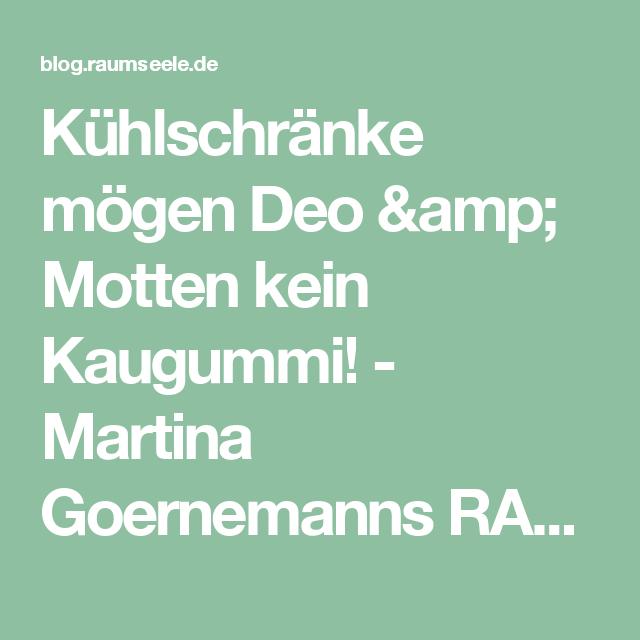Kuhlschranke Mogen Deo Amp Motten Kein Kaugummi Martina Goernemanns Raumseele Blog Ios Messenger