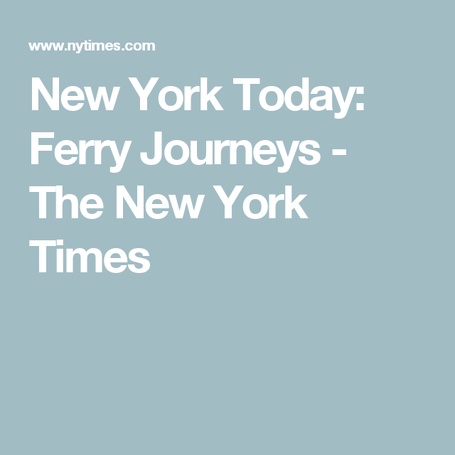 New York Today: Ferry Journeys - The New York Times