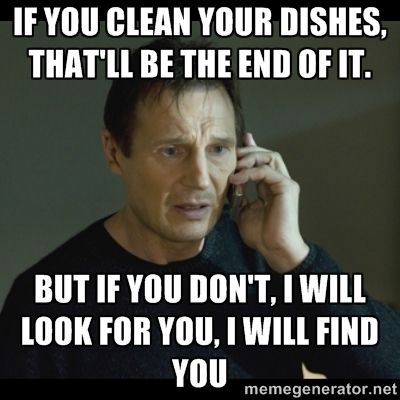 If You Clean Your Dishes That Ll Be The End Of I Be Yourself Quotes Funny Quotes You And I