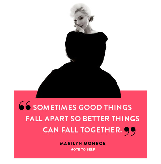 Sometimes Good Things Fall Apart So Better Things Can Fall Together Marilyn Monroe Find More On Http Kwout Tk Words Words Quotes Inspirational Words