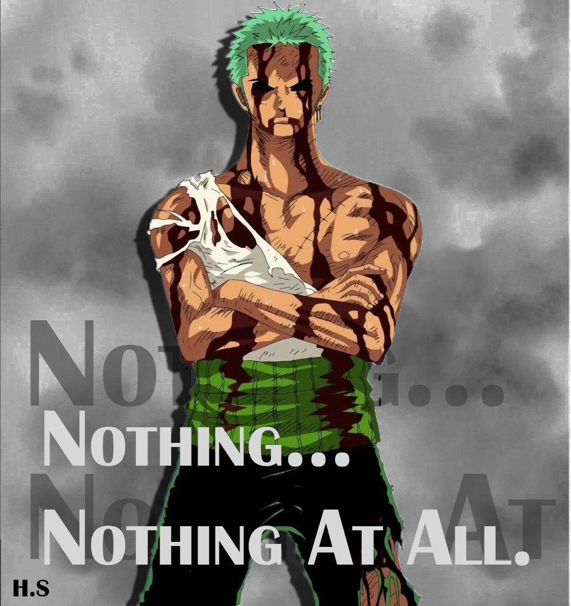 Nothing... Nothing at all. Roronoa Zoro - One Piece  By Haroun SMIDA
