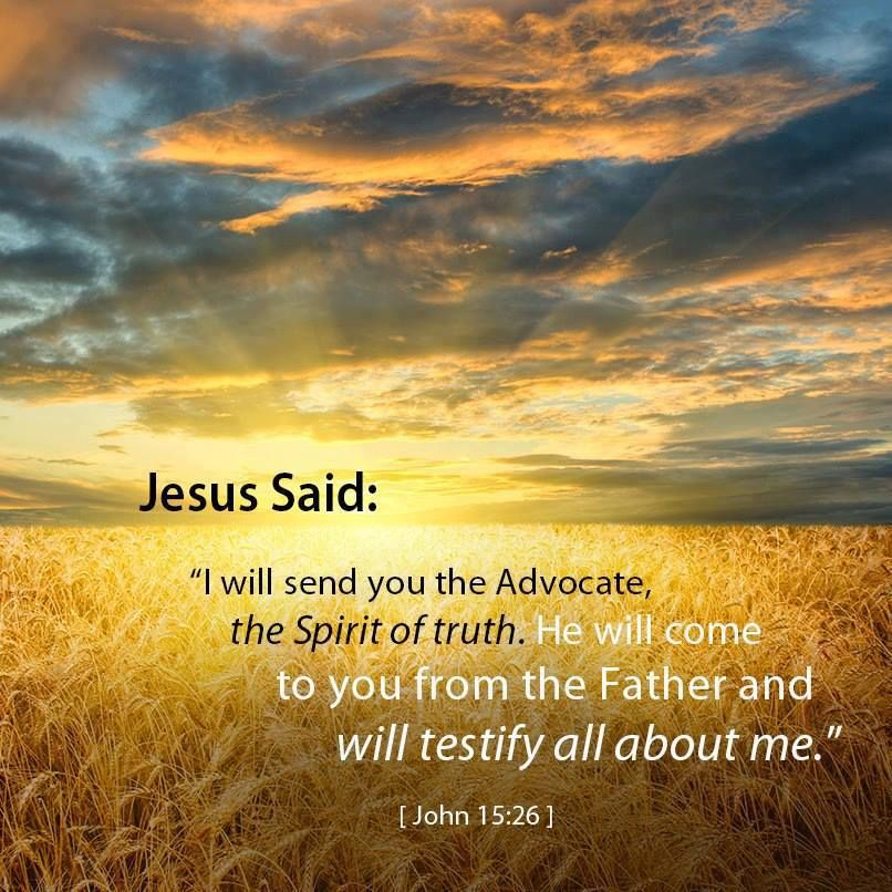 """John 15:26) The Work of the Holy Spirit: """"When the Advocate comes, whom I  will send to you from the Father… 