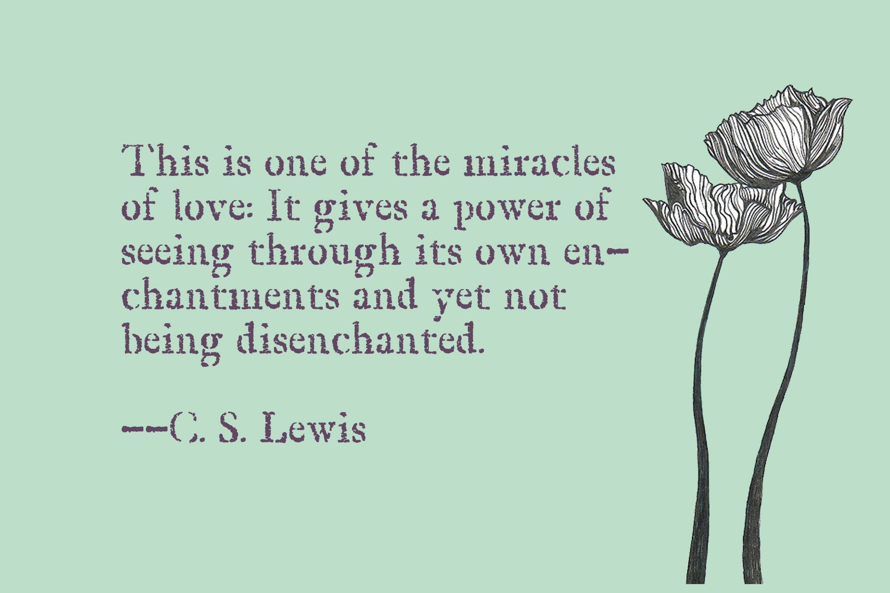 This Is One Of The Miracles Of Love It Gives A Power Of Seeing Through Its Own Enchantments And Yet Not Being D Wise Words Quotes Quotable Quotes Words Quotes