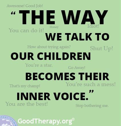 the way we talk to our children becomes their inner voice ...