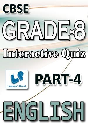 8-CBSE-ENGLISH-PART-4 Interactive quizzes & worksheets on edit the sentences, preposition, proper verb form, types of sentences and make meaningful sentences for grade-8 CBSE English students. Pattern of questions : Multiple Choice Questions   PRICE :- RS.61.00
