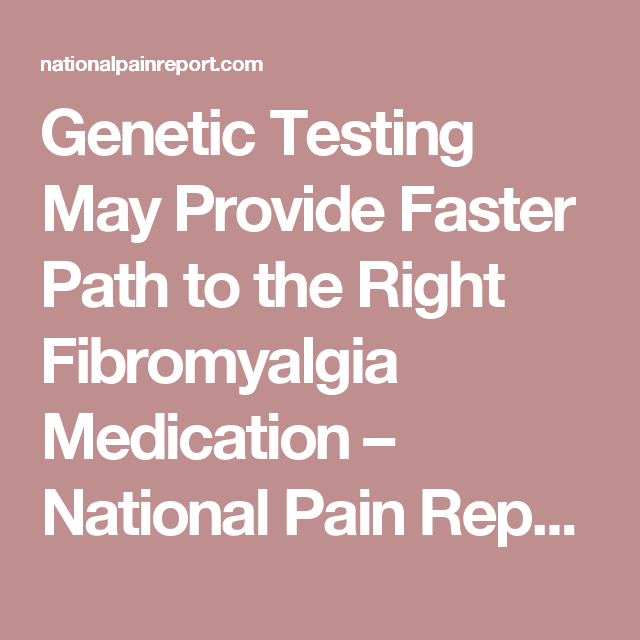Genetic Testing May Provide Faster Path to the Right Fibromyalgia Medication – National Pain Report