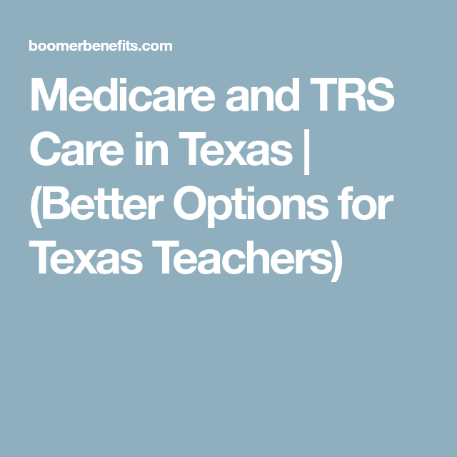 Medicare And Trs Care In Texas Texas Teacher Teacher Teacher