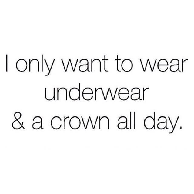"""""""I ONLY want to wear Underwear and a Crown all day', Ha, you know you've been there!"""