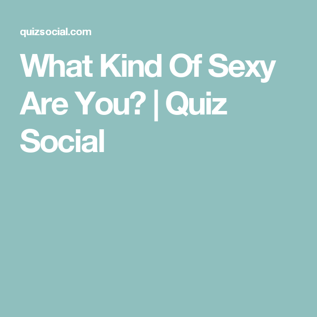 What is my sex appeal quiz