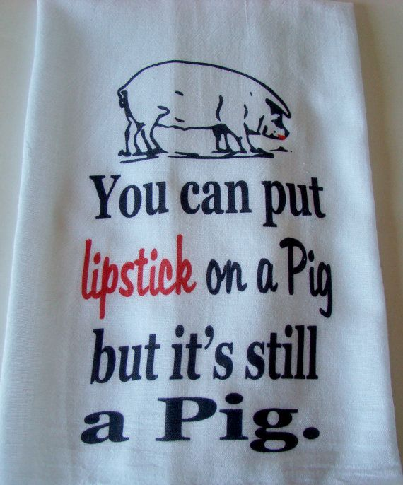 Funny Lipstick On A Pig Tea Towel   You Can Put Lipstick On A Pig