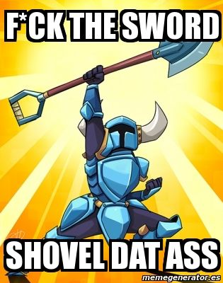 Shovel Knight Meme Shovel Knight Shovel Knight Knight Shovel