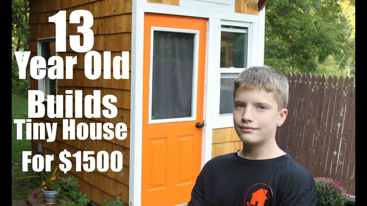 13 Year Old Builds A Tiny House For Only 1500 Building A Tiny