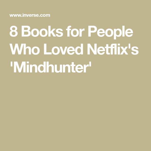 8 Books for People Who Loved Netflix's 'Mindhunter'