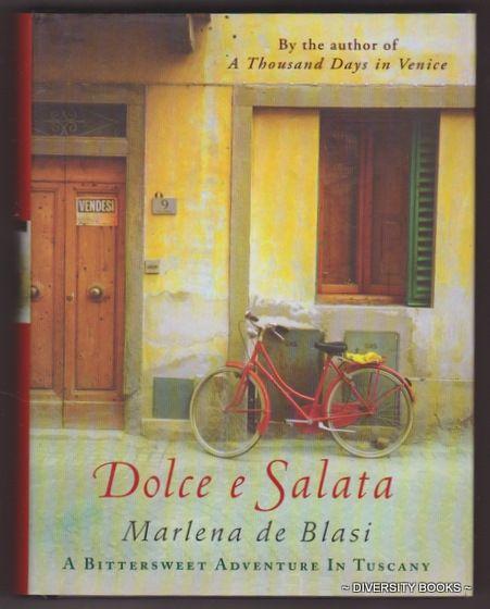 DOLCE E SALATA : A Bittersweet Adventure in Tuscany, by Marlena de Blasi.