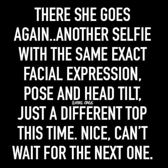 Seriously Lmao This Isn T For The Occasional One This Is For The Multiples All Day Long Funny Selfies Funny Quotes Selfie Quotes