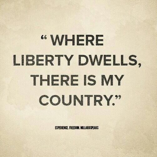 where liberty is there is my country