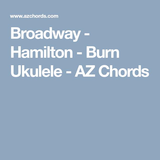 Broadway - Hamilton - Burn Ukulele - AZ Chords   Ukulele chords ...