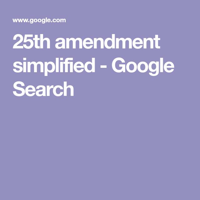 25th Amendment Simplified Google Search Simplify Google Search Search