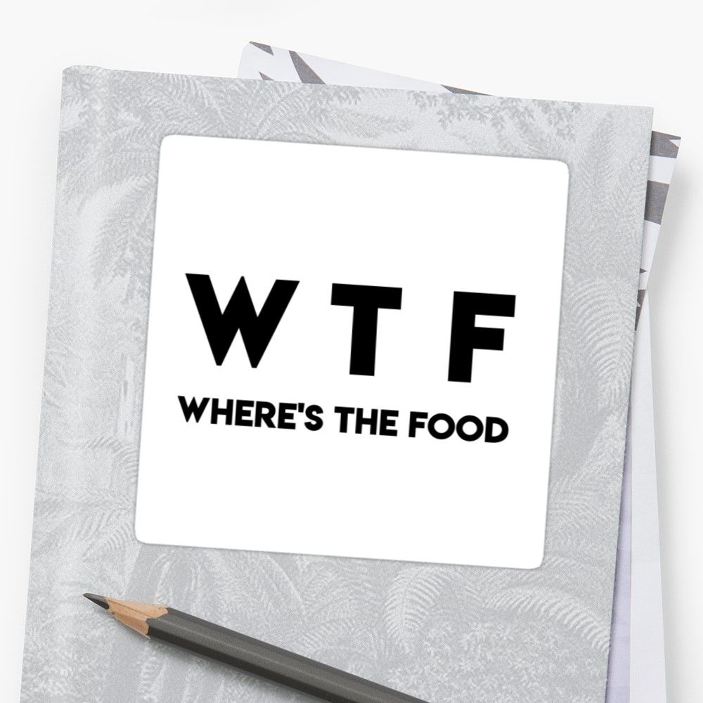 Wtf Where Is The Food Funny Quote Cool Sayings Typography Tumblr Sticker By Vanessavolk Funny Quotes Food Quotes Funny Typography Tumblr