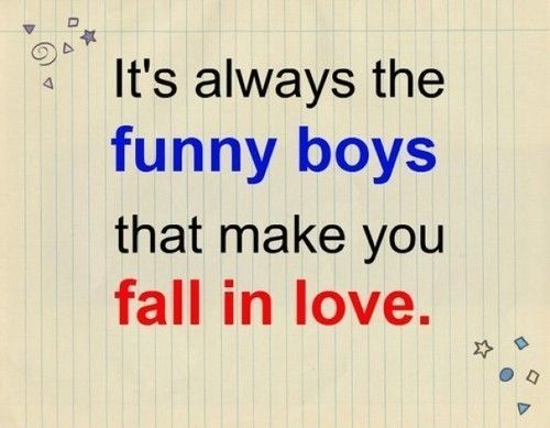 Funny Boys Make You Fall In Love Love Love Quotes Funny Quotes Quote