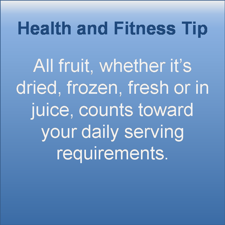 All fruit, whether it's dried, frozen, fresh or in juice, counts toward your daily serving requirements