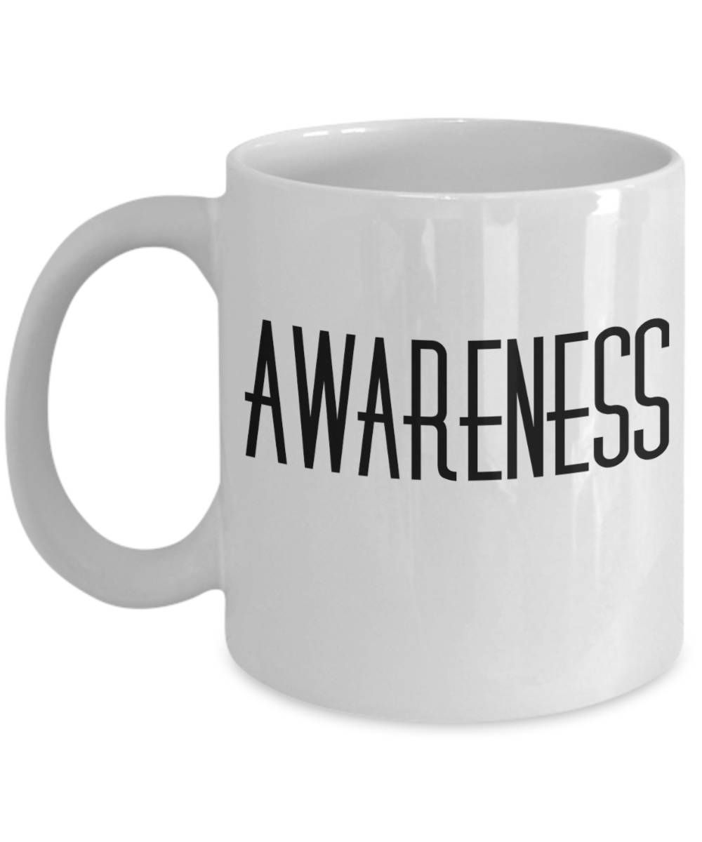 Awareness mug, Awareness coffee mug, Meditation Mug, Inspiring mug quote,  Spiritual Mug, Makes a Great Gift for Someone Special