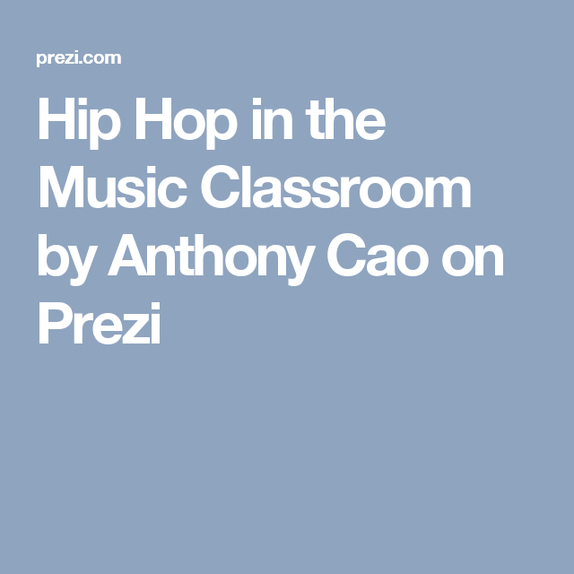 Hip Hop in the Music Classroom by Anthony Cao on Prezi   Teaching ...