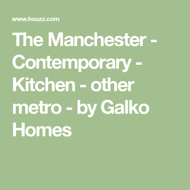 The Manchester - Contemporary - Kitchen - other metro - by Galko Homes