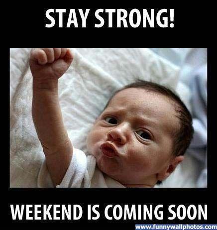 The Weekend Is Coming Soon!