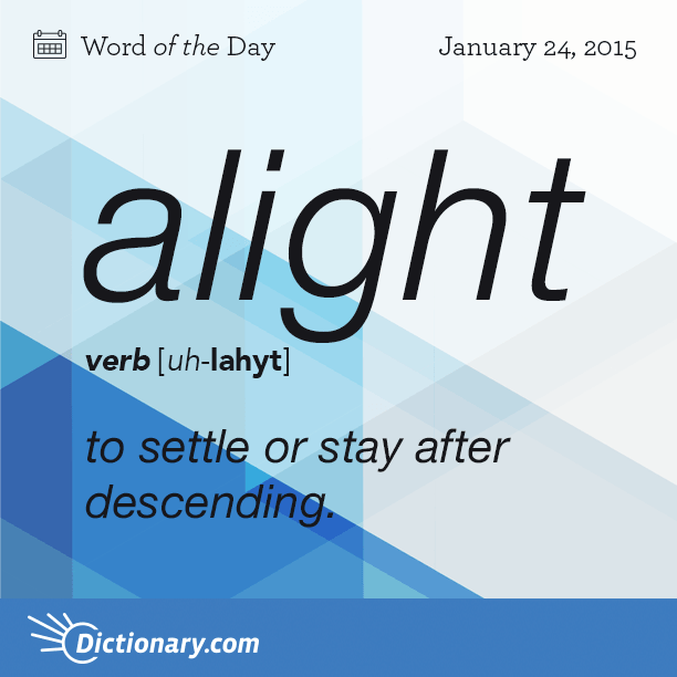 Dictionary com's Word of the Day - alight - to settle or