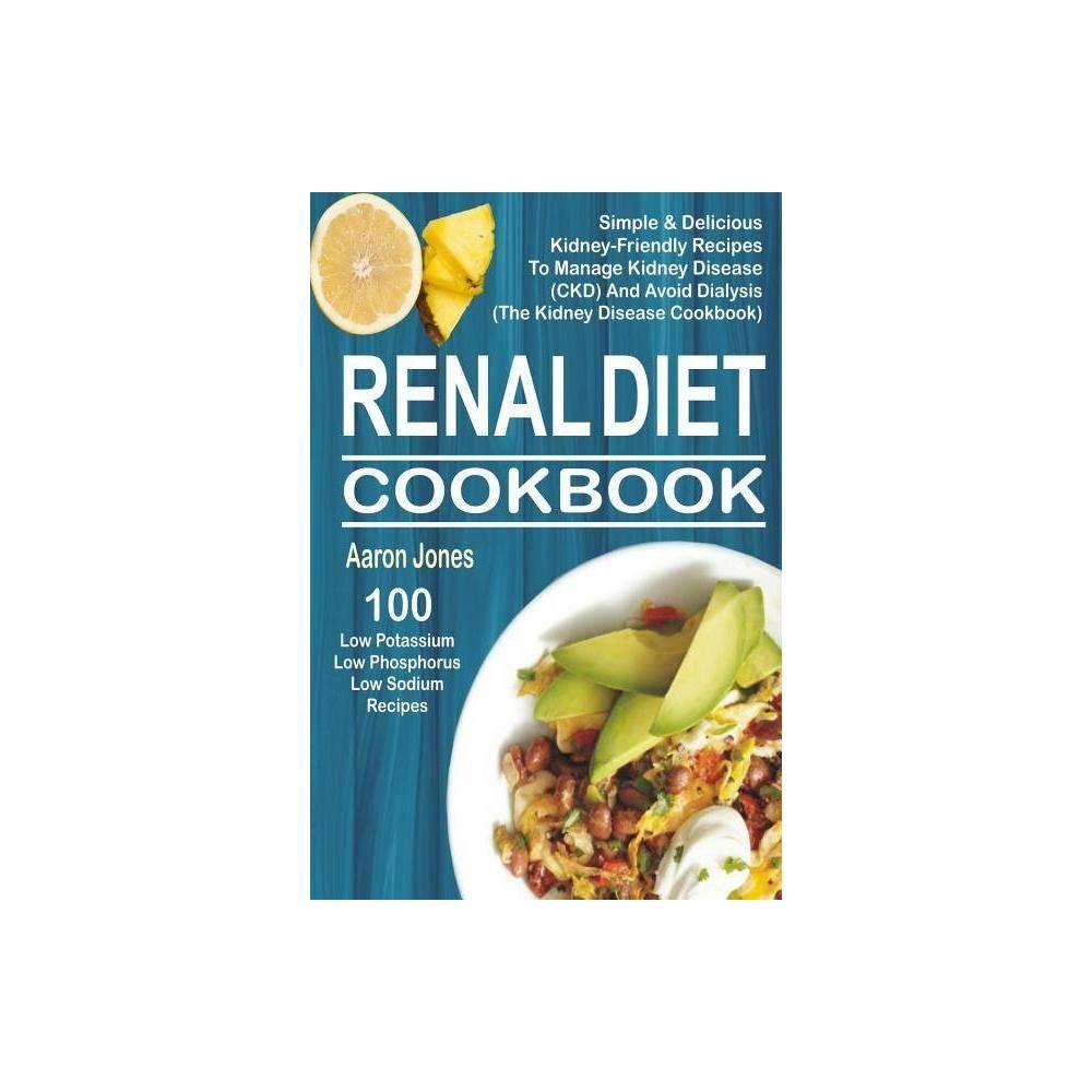 Renal Diet Cookbook By Aaron Jones Paperback Food Snack Recipes Renal Diet