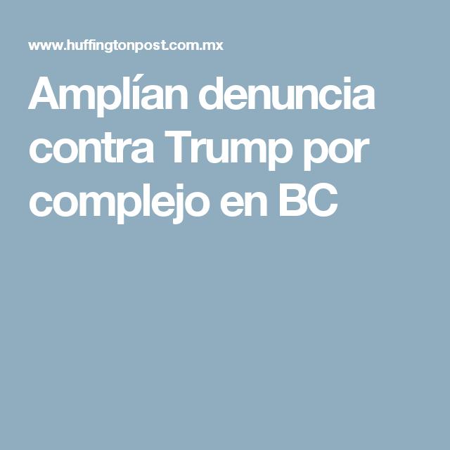 Amplían denuncia contra Trump por complejo en BC