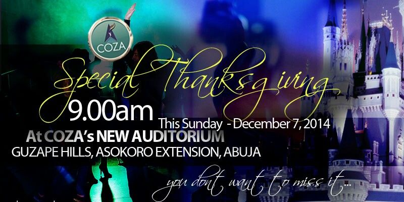 For the Lord will comfort Zion; He will make her wilderness like Eden, and her desert like the garden of the Lord. Joy and gladness will be found in her, thanksgiving and the voice of song or instrument of praise.  21hours before the last thanksgiving service of the year commences. Come thank the Lord for His faithfulness towards you all through the year.  VENUE: ''COZA AUDITORIUM'' GUZAPE HILLS, ASOKORO EXTENSION, ABUJA. DATE: NOVEMBER 7TH, 2014. TIME: 9:00AM  Remember, THERE'S NO CHURCH…