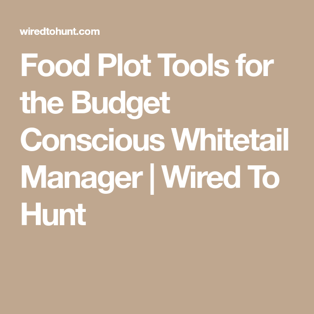 Food Plot Tools for the Budget Conscious Whitetail Manager | Wired ...