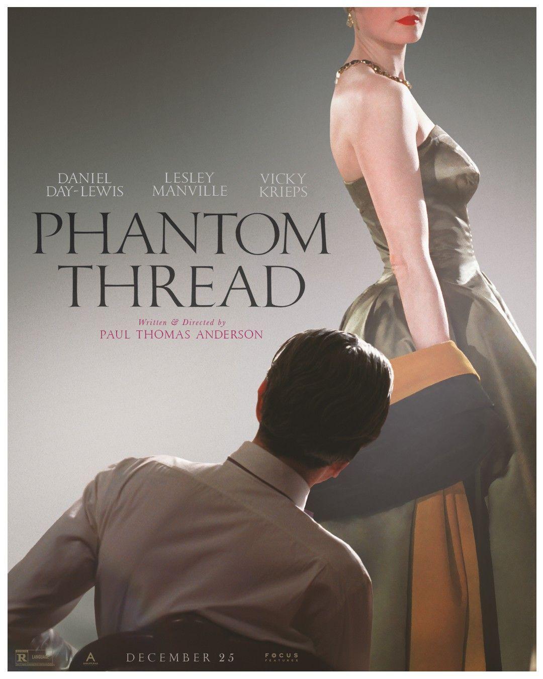 Phantom Thread (2017) Director/Writer: Paul Thomas Anderson Stars: Daniel Day-Lewis, Lesley Manville, Camilla Rutherford