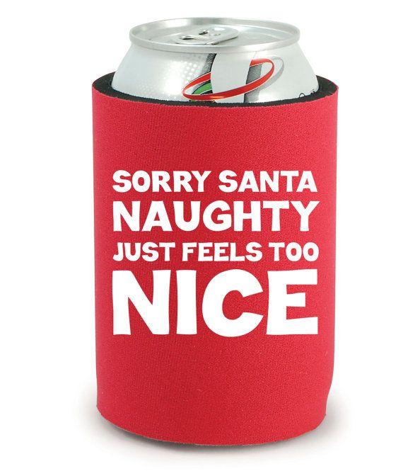 Christmas Koozie - Sorry Santa Naughty Just Feels Too Nice by BeBopProps