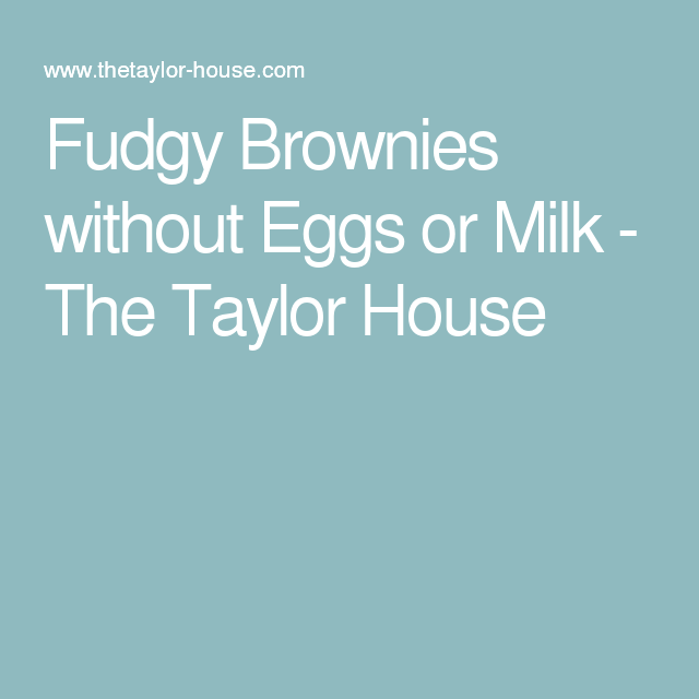 Fudgy Brownies without Eggs or Milk - The Taylor House