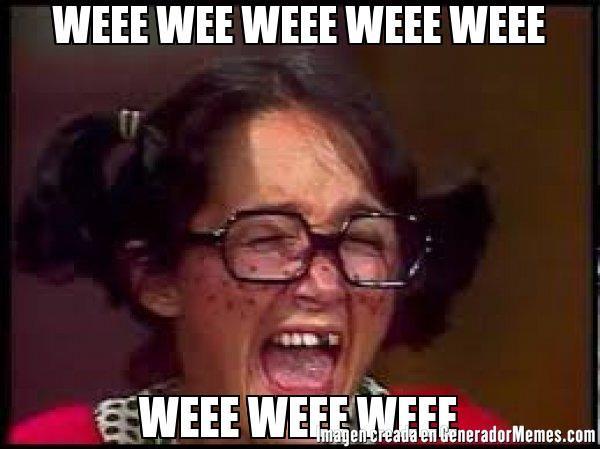 Weee Wee Weee Weee Weee Weee Weee Weee Meme Chilindrina Llorando Frases Divertidas Chilindrina Llorando Memes Chuscos