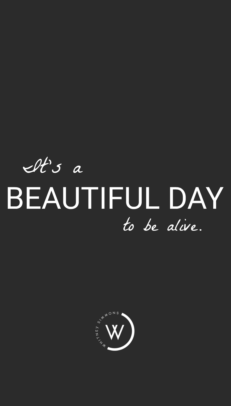 It S A Beautiful Day To Be Alive Whitney Simmons Wise Words Quotes Short Friendship Quotes Beautiful Day Quotes