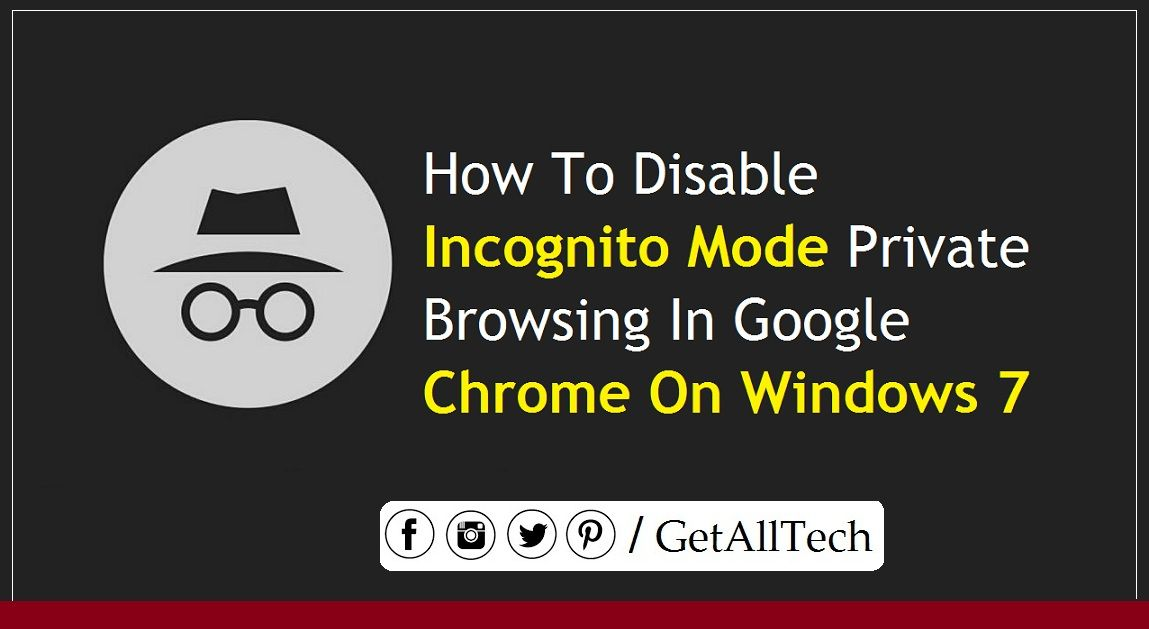 How To Disable Incognito Mode Private Browsing In Google Chrome On Windows 7 Nowadays Improvisation In Technology Has Been Google Chrome Incognito Disability