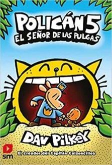 Polican 5 El Senor De Las Pulgas Epub Y Pdf Tierra Geek Libros Dog Man Book Dav Pilkey Dog Man Captain Underpants