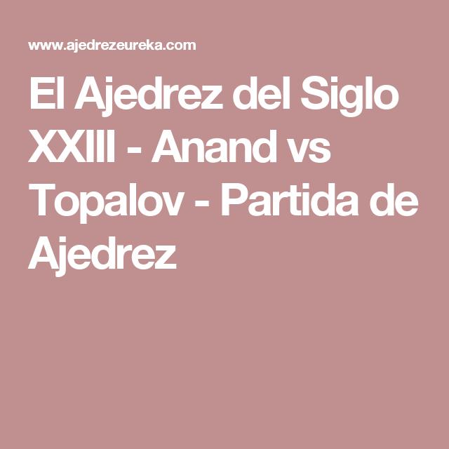 El Ajedrez del Siglo XXIII - Anand vs Topalov - Partida de Ajedrez