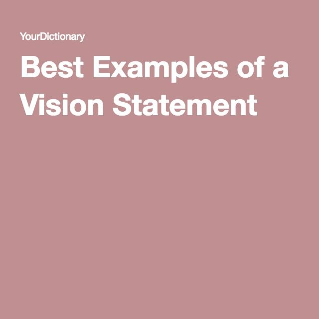 Best Examples of a Vision Statement | Vision statement ...