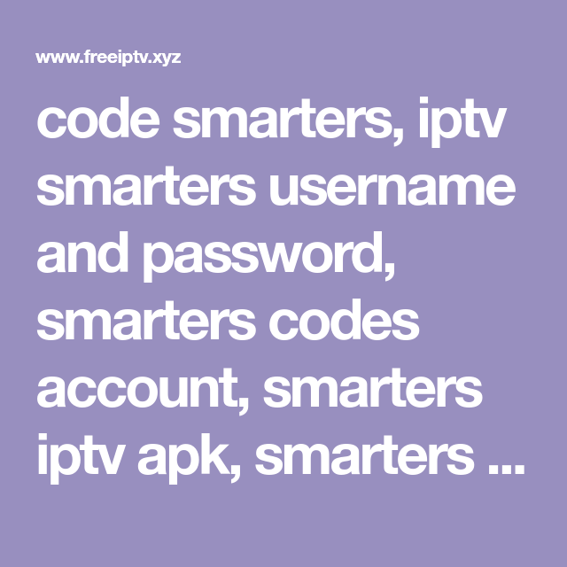 code smarters, iptv smarters username and password, smarters