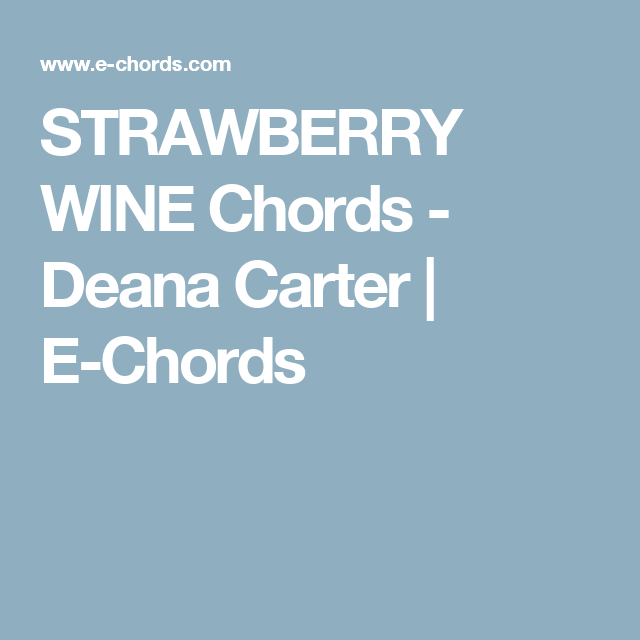 STRAWBERRY WINE Chords - Deana Carter | E-Chords | Keira-lah lah ...