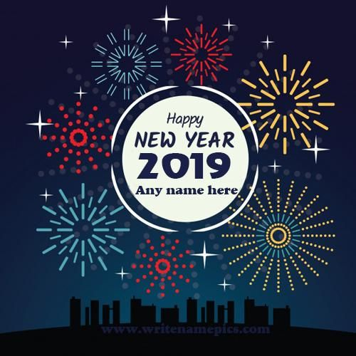 Write Name On Happy New Year 2019 Wishes Photo Free Download Edit Happy New Year Greeting Card Happy New Year Wishes Happy New Year Greetings New Year Wishes